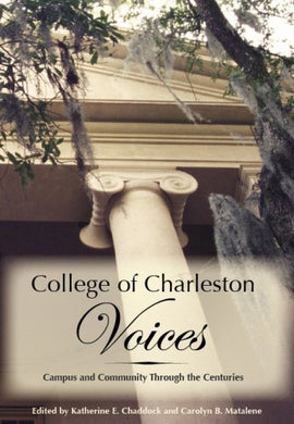 College Of Charleston Voices:: Campus And Community Through The Centuries