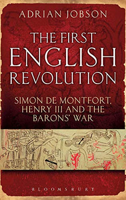 The First English Revolution: Simon De Montfort, Henry Iii And The Barons' War (Continuum Sources In Ancient History)