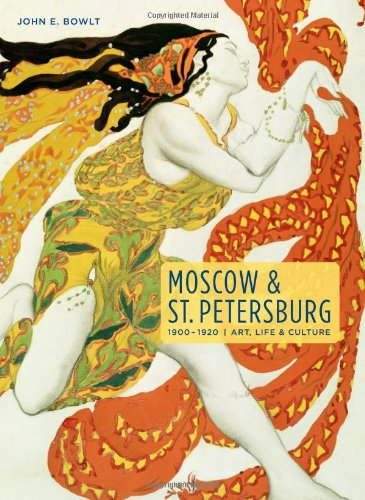 Moscow & St. Petersburg 1900-1920: Art, Life, & Culture Of The Russian Silver Age