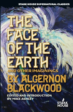 The Face Of The Earth & Other Imaginings (Stark House Supernatural Classics)