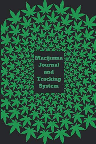 Marijuana Journal And Tracking System: Cannabis Notebook Or Diary For Pot Users (Medical Or Recreational) - Cannabis Gift For Men And Women, Stoners And Weed Lovers