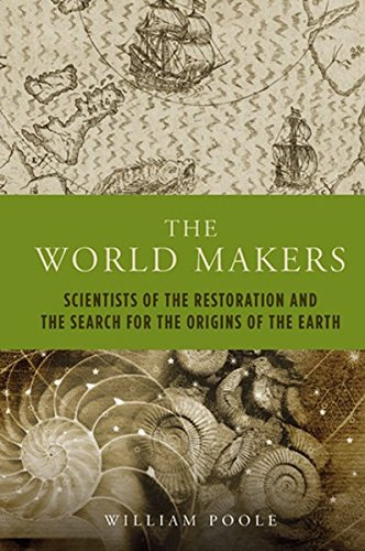 The World Makers: Scientists Of The Restoration And The Search For The Origins Of The Earth (Peter Lang Ltd.)
