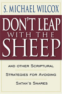Don'T Leap With The Sheep: And Other Scriptural Strategies For Avoiding Satan'S Snares