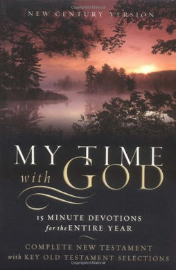 My Time With God Bible: New Century Version, 15 Minute Devotions For The Entire Year, Complete New Testament With Key Old Testament Selections