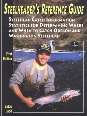 Steelheader'S Reference Guide: Steelhead Catch Information Statistics For Determining Where And When To Catch Oregon And Washington Steelhead
