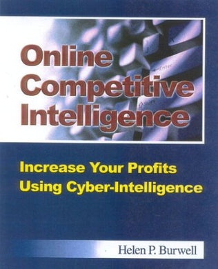 Online Competitive Intelligence: Increase Your Profits Using Cyber-Intelligence