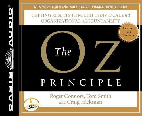 The Oz Principle: Getting Results Through Individual And Organizational Accountability (Smart Audio)