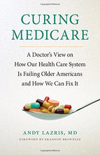 Load image into Gallery viewer, Curing Medicare: A Doctor'S View On How Our Health Care System Is Failing Older Americans And How We Can Fix It (The Culture And Politics Of Health Care Work)