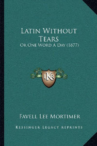 Latin Without Tears: Or One Word A Day (1877)