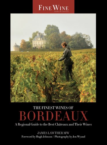 The Finest Wines Of Bordeaux: A Regional Guide To The Best Chteaux And Their Wines (The World'S Finest Wines)
