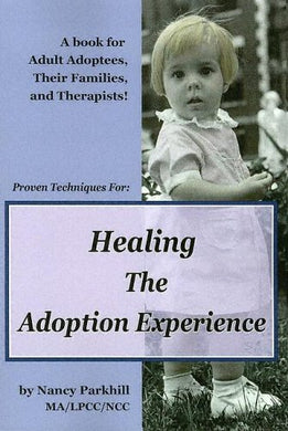 Healing The Adoption Experience: Proven Techniques For Healing