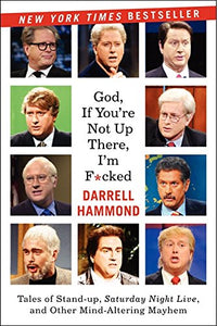 God, If You'Re Not Up There.: Tales Of Stand-Up, Saturday Night Live, And Other Mind-Altering Mayhem