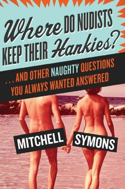 Where Do Nudists Keep Their Hankies?: . . . And Other Naughty Questions You Always Wanted Answered