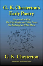 Load image into Gallery viewer, G. K. Chesterton'S Early Poetry: Greybeards At Play, The Wild Knight And Other Poems, The Ballad Of The White Horse