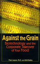 Load image into Gallery viewer, Against The Grain: Biotechnology And The Corporate Takeover Of Your Food