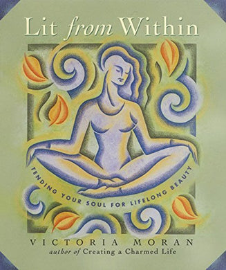 Lit From Within: Tending Your Soul For Lifelong Beauty