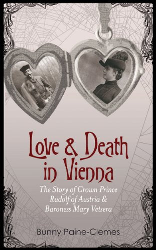Love & Death In Vienna: The Story Of Crown Prince Rudolf Of Austria & Baroness Mary Vetsera
