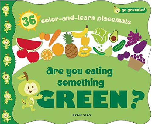 Go Greenie! Are You Eating Something Green?: 36 Color-And-Learn Placemats