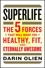 Load image into Gallery viewer, Superlife: The 5 Forces That Will Make You Healthy, Fit, And Eternally Awesome