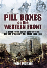 Load image into Gallery viewer, Pill Boxes On The Western Front: A Guide To The Design, Construction And Use Of Concrete Pill Boxes, 1914-1918