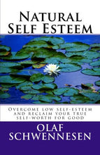 Load image into Gallery viewer, Natural Self Esteem: Overcome Low Self-Esteem, Gain Self-Confidence, Build Inner Strength, And Reclaim Your True Self-Worth For Good