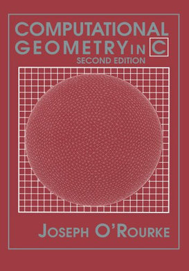 Computational Geometry In C (Cambridge Tracts In Theoretical Computer Science (Paperback))