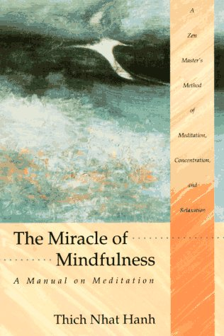 The Miracle Of Mindfulness: A Manual On Meditation