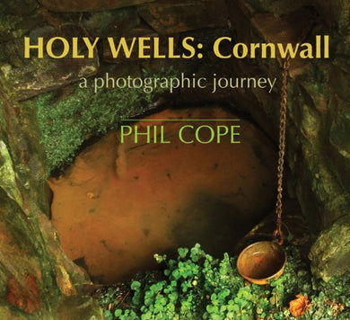 Holy Wells: Cornwall: A Photographic Journey