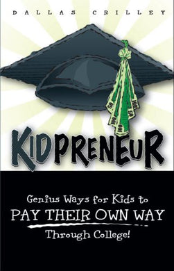 Kidpreneur--Genius Ways For Kids To Pay Their Way Through College
