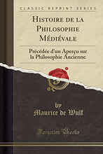 Load image into Gallery viewer, Histoire De La Philosophie Mdivale: Prcde D'Un Aperu Sur La Philosophie Ancienne (Classic Reprint) (French Edition)