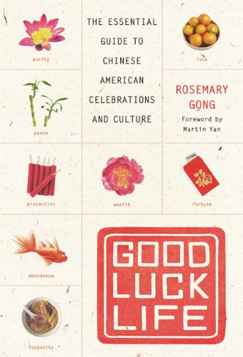 Good Luck Life: The Essential Guide To Chinese American Celebrations And Culture