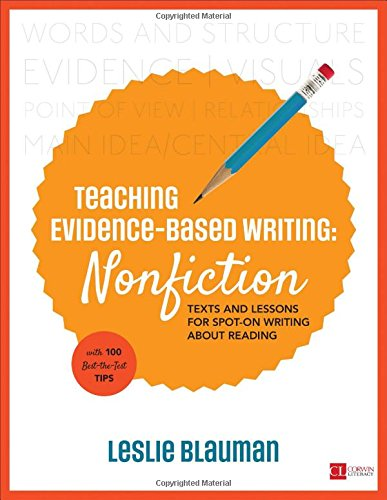 Teaching Evidence-Based Writing: Nonfiction: Texts And Lessons For Spot-On Writing About Reading (Corwin Literacy)