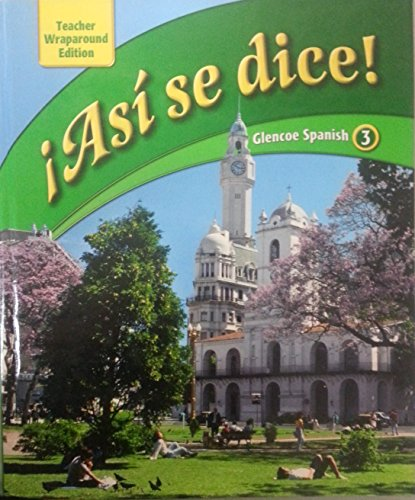 Asi Se Dice! Glencoe Spanish 3, Teacher Wraparound Edition
