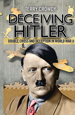 Deceiving Hitler: Double Cross And Deception In World War Ii (General Military)