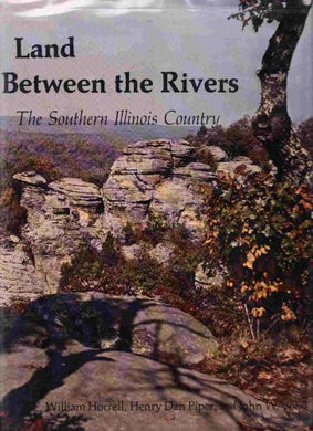 Land Between The Rivers: The Southern Illinois Country (Southern Illinois University Centennial Publications)