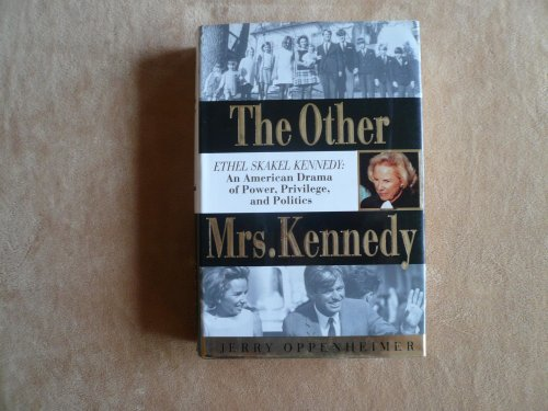 The Other Mrs. Kennedy: Ethel Skakel Kennedy : An American Drama Of Power, Privilege, And Politics