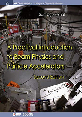 A Practical Introduction To Beam Physics And Particle Accelerators: Second Edition (Iop Concise Physics)
