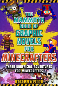 Mammoth Book Of Graphic Novels For Minecrafters: Three Unofficial Adventures For Minecrafters (Unofficial Graphic Novel For Minecrafter)
