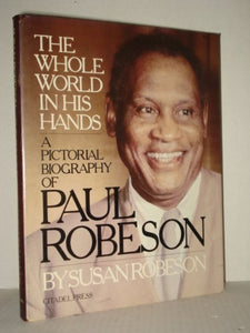 The Whole World In His Hands: A Pictorial Biography Of Paul Robeson