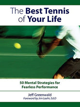 Load image into Gallery viewer, The Best Tennis Of Your Life: 50 Mental Strategies For Fearless Performance