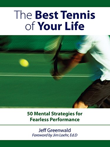 The Best Tennis Of Your Life: 50 Mental Strategies For Fearless Performance