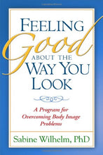 Load image into Gallery viewer, Feeling Good About The Way You Look: A Program For Overcoming Body Image Problems