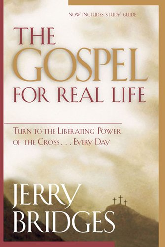 The Gospel For Real Life: Turn To The Liberating Power Of The Cross.Every Day (Now Includes Study Guide)