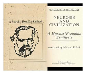 Neurosis And Civilization: A Marxist/Freudian Synthesis