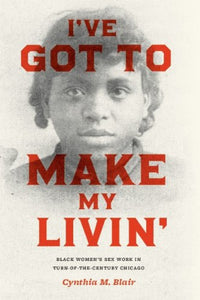 I'Ve Got To Make My Livin': Black Women'S Sex Work In Turn-Of-The-Century Chicago (Historical Studies Of Urban America)
