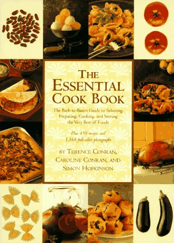 The Essential Cook Book: The Back-To-Basics Guide To Selecting, Preparing, Cooking, And Serving The Very Best Of Food