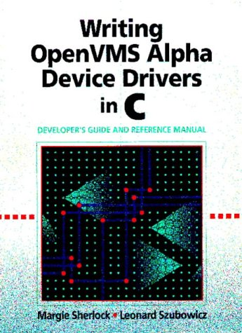 Writing Openvms Alpha Device Drivers In C: Developer'S Guide And Reference Manual