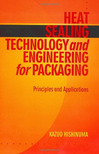 Heat Sealing Technology And Engineering For Packaging: Principles And Applications