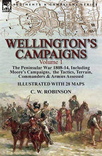 Load image into Gallery viewer, Wellington'S Campaigns: Volume 1-The Peninsular War 1808-14, Including Moore'S Campaigns,  The Tactics, Terrain, Commanders & Armies Assessed