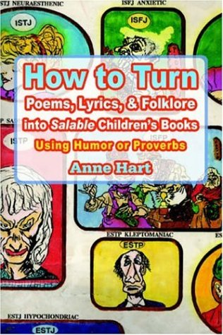 How To Turn Poems, Lyrics, & Folklore Into Salable Children'S Books: Using Humor Or Proverbs